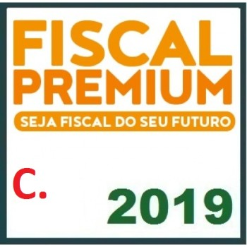 FISCAL PREMIUM (AUDITOR FISCAL, FISCAL TRIBUTÁRIO, FISCAL DE RENDAS, AGENTE FISCAL DE RENDAS, FISCAL DE TRIBUTOS, FISCAL DO ICMS, FISCAL DO ISS E AUDITOR/SEFAZ) 2019